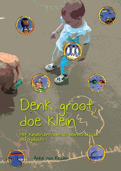 Boek cover: Denk groot doe klein! Het kindercentrum als democratische oefenplaats.